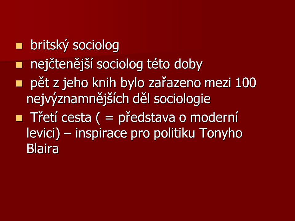 britský sociolog nejčtenější sociolog této doby. pět z jeho knih bylo zařazeno mezi 100 nejvýznamnějších děl sociologie.
