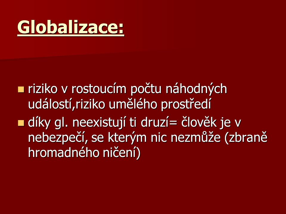 Globalizace: riziko v rostoucím počtu náhodných událostí,riziko umělého prostředí.