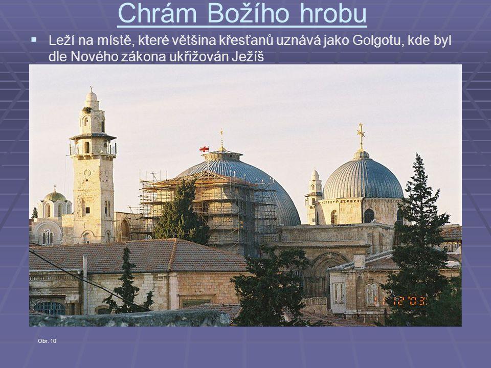 Chrám Božího hrobu Leží na místě, které většina křesťanů uznává jako Golgotu, kde byl dle Nového zákona ukřižován Ježíš.