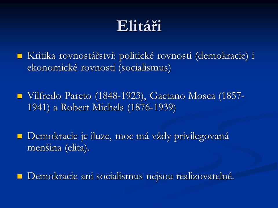 Elitáři Kritika rovnostářství: politické rovnosti (demokracie) i ekonomické rovnosti (socialismus)