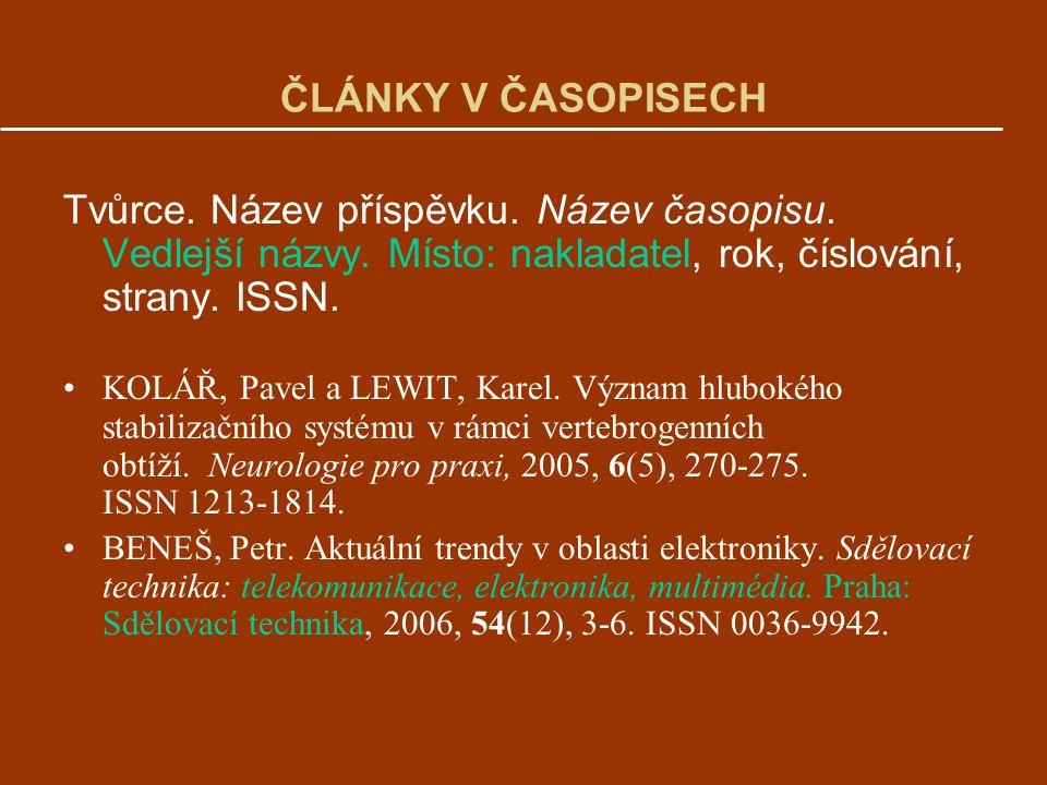 ČLÁNKY V ČASOPISECH Tvůrce. Název příspěvku. Název časopisu. Vedlejší názvy. Místo: nakladatel, rok, číslování, strany. ISSN.