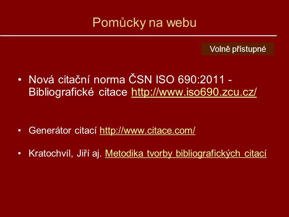 Pomůcky na webu Volně přístupné. Nová citační norma ČSN ISO 690:2011 - Bibliografické citace http://www.iso690.zcu.cz/