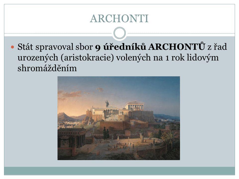 ARCHONTI Stát spravoval sbor 9 úředníků ARCHONTŮ z řad urozených (aristokracie) volených na 1 rok lidovým shromážděním.