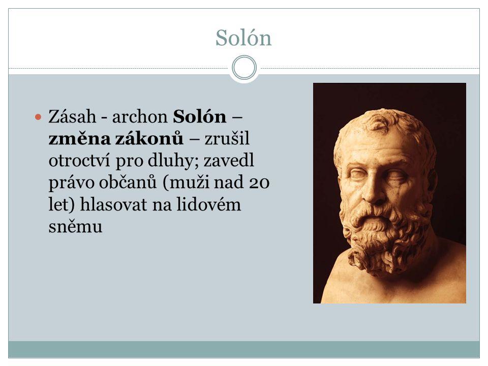 Solón Zásah - archon Solón – změna zákonů – zrušil otroctví pro dluhy; zavedl právo občanů (muži nad 20 let) hlasovat na lidovém sněmu.