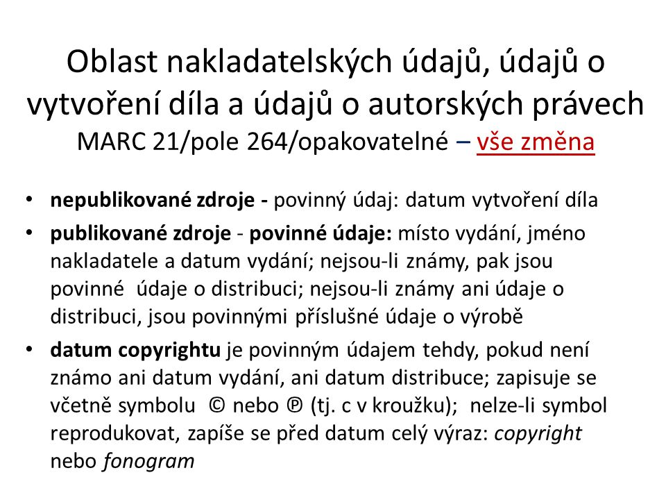 Oblast nakladatelských údajů, údajů o vytvoření díla a údajů o autorských právech MARC 21/pole 264/opakovatelné – vše změna