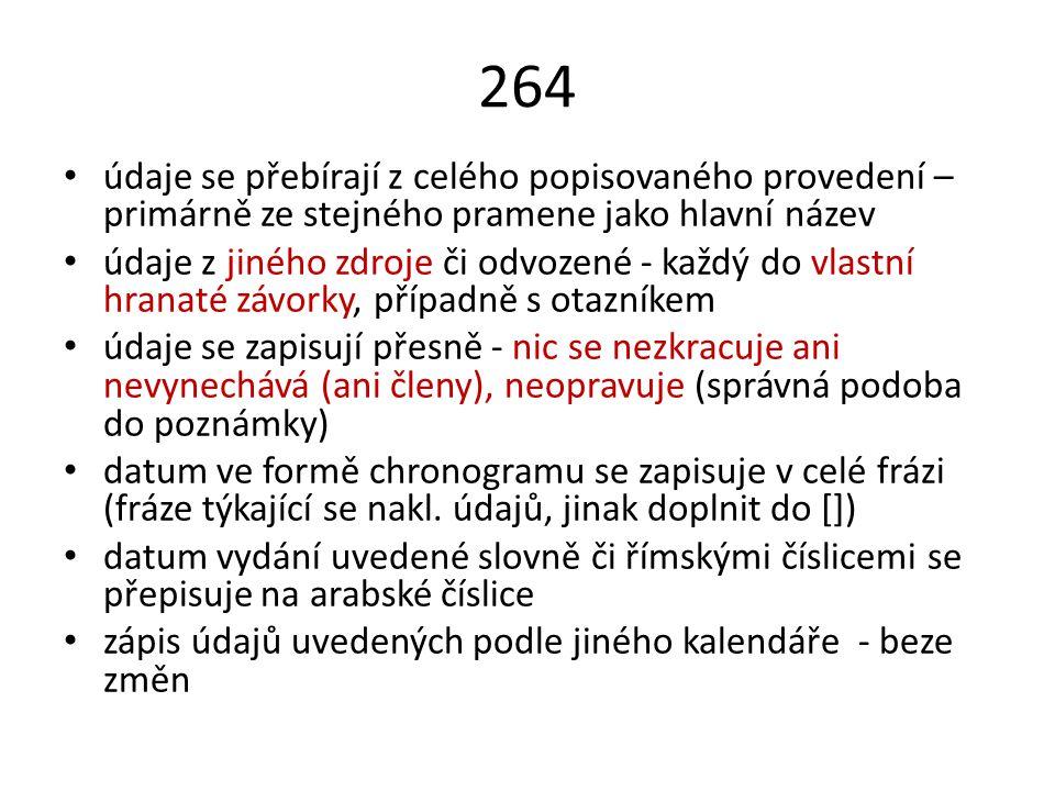 264 údaje se přebírají z celého popisovaného provedení – primárně ze stejného pramene jako hlavní název.