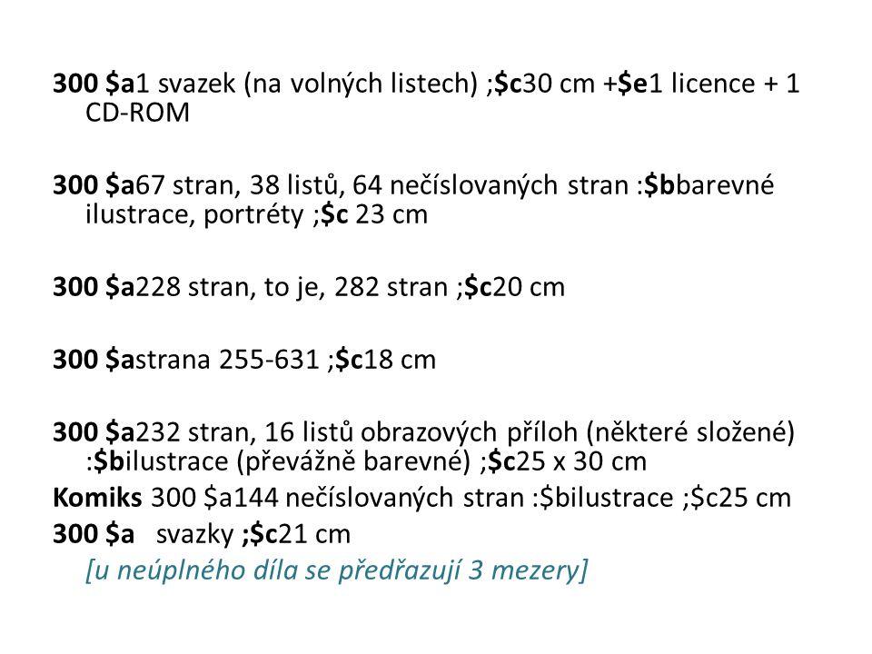 300 $a1 svazek (na volných listech) ;$c30 cm +$e1 licence + 1 CD-ROM