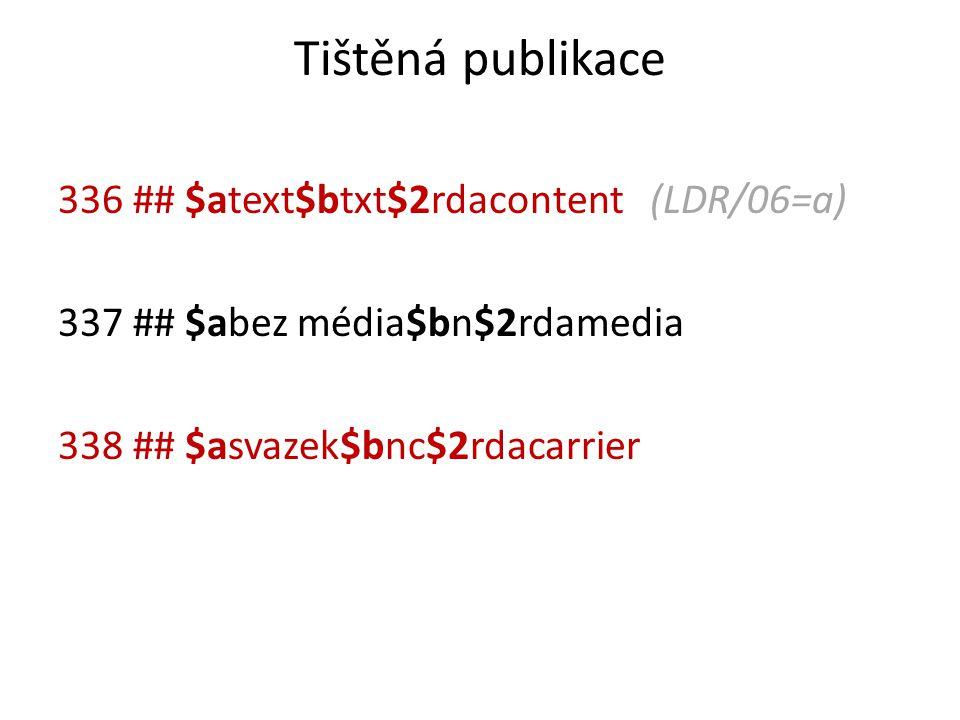 Tištěná publikace 336 ## $atext$btxt$2rdacontent (LDR/06=a) 337 ## $abez média$bn$2rdamedia 338 ## $asvazek$bnc$2rdacarrier
