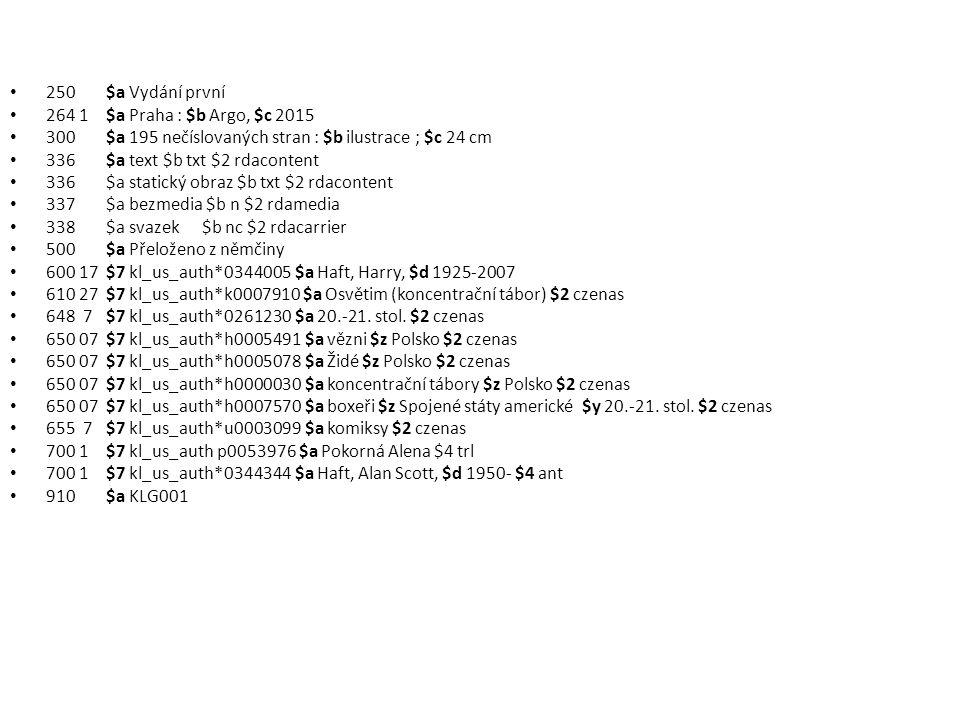 250 $a Vydání první 264 1 $a Praha : $b Argo, $c 2015. 300 $a 195 nečíslovaných stran : $b ilustrace ; $c 24 cm.