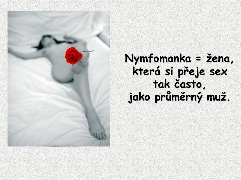 Nymfomanka = žena, která si přeje sex