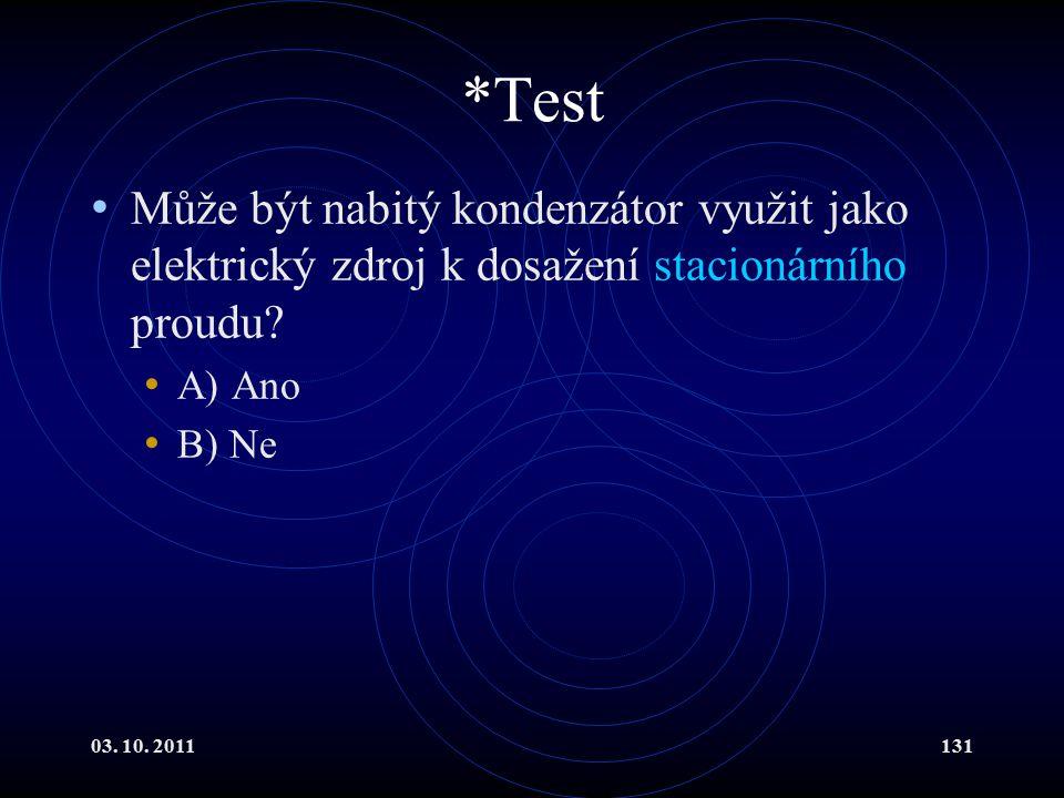 *Test Může být nabitý kondenzátor využit jako elektrický zdroj k dosažení stacionárního proudu A) Ano.