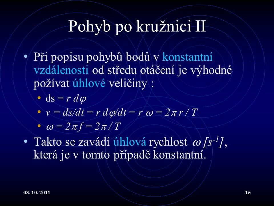 Pohyb po kružnici II Při popisu pohybů bodů v konstantní vzdálenosti od středu otáčení je výhodné požívat úhlové veličiny :