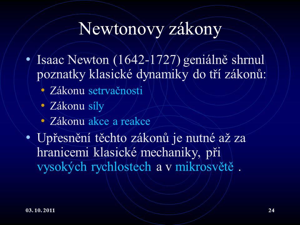Newtonovy zákony Isaac Newton (1642-1727) geniálně shrnul poznatky klasické dynamiky do tří zákonů: