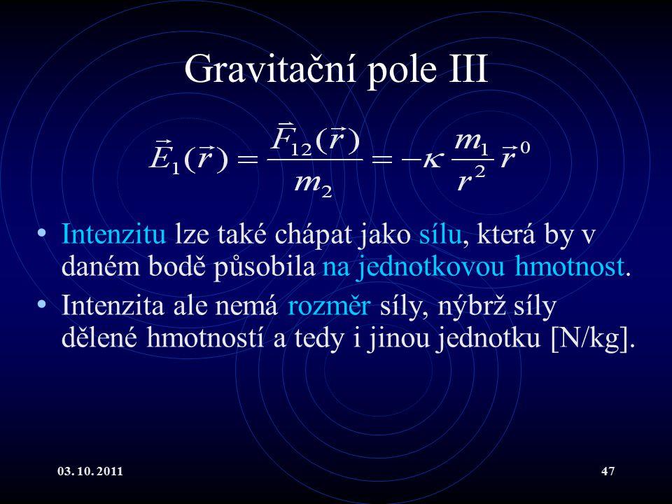 Gravitační pole III Intenzitu lze také chápat jako sílu, která by v daném bodě působila na jednotkovou hmotnost.
