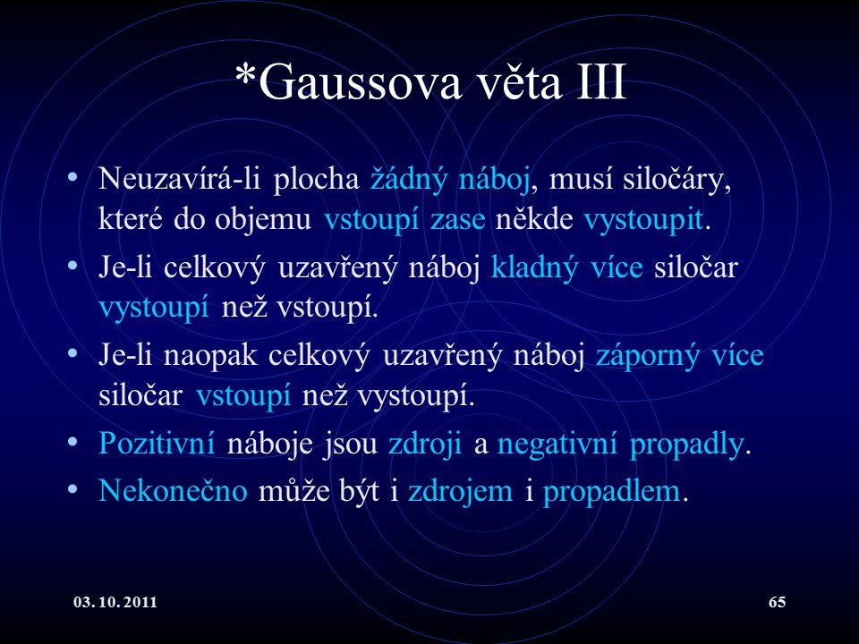 *Gaussova věta III Neuzavírá-li plocha žádný náboj, musí siločáry, které do objemu vstoupí zase někde vystoupit.
