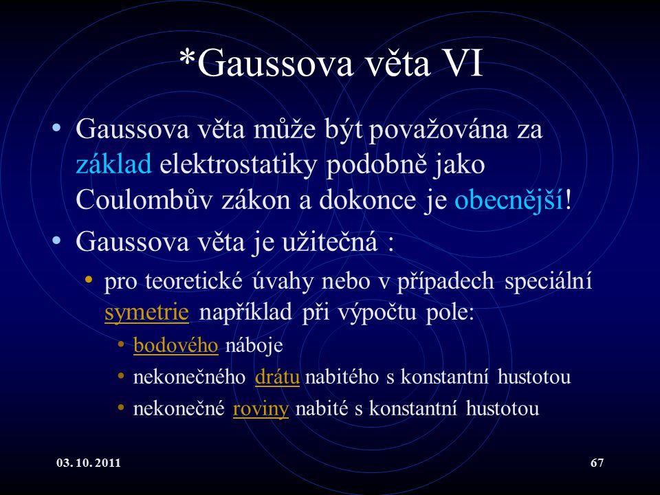 *Gaussova věta VI Gaussova věta může být považována za základ elektrostatiky podobně jako Coulombův zákon a dokonce je obecnější!