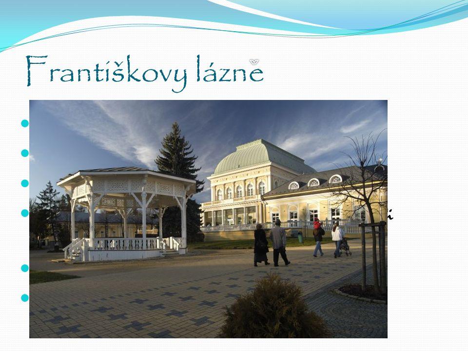 Františkovy lázne ˇ Malé město – velké lázně Jedinečný historický ráz