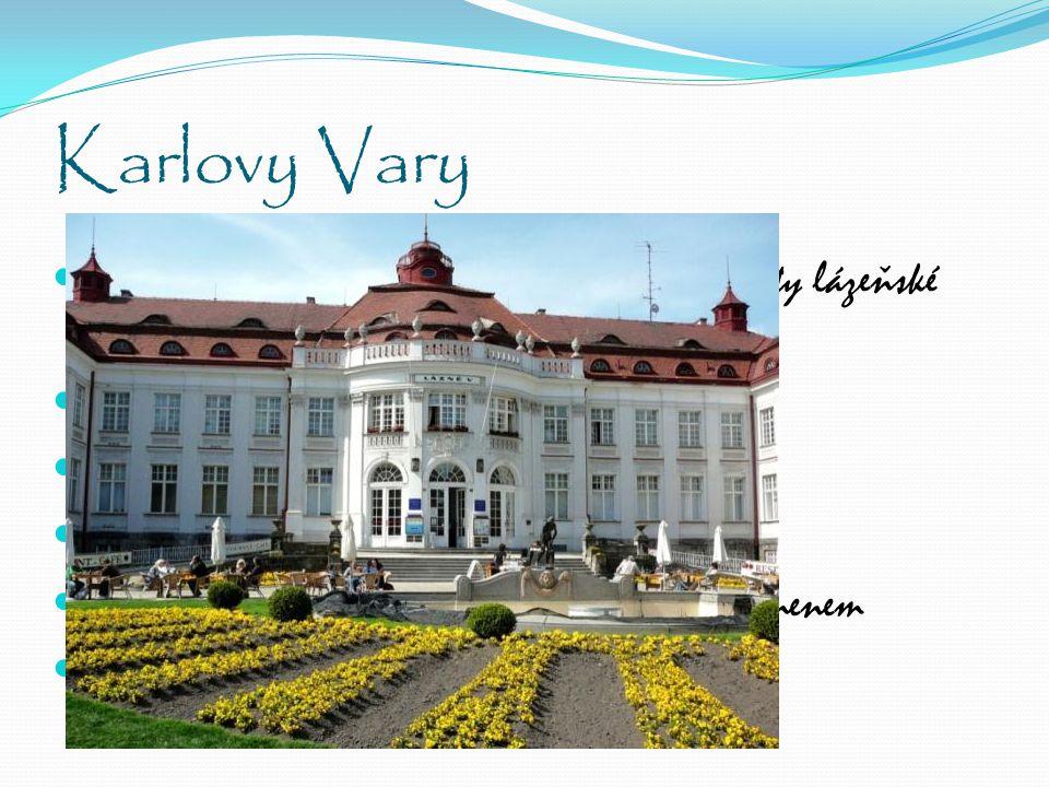 Karlovy Vary Největší české lázeňské město s více než 600 lety lázeňské tradice. Založil Karel IV.