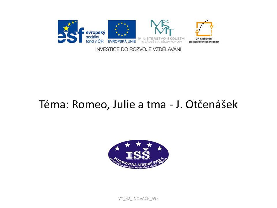 Téma: Romeo, Julie a tma - J. Otčenášek