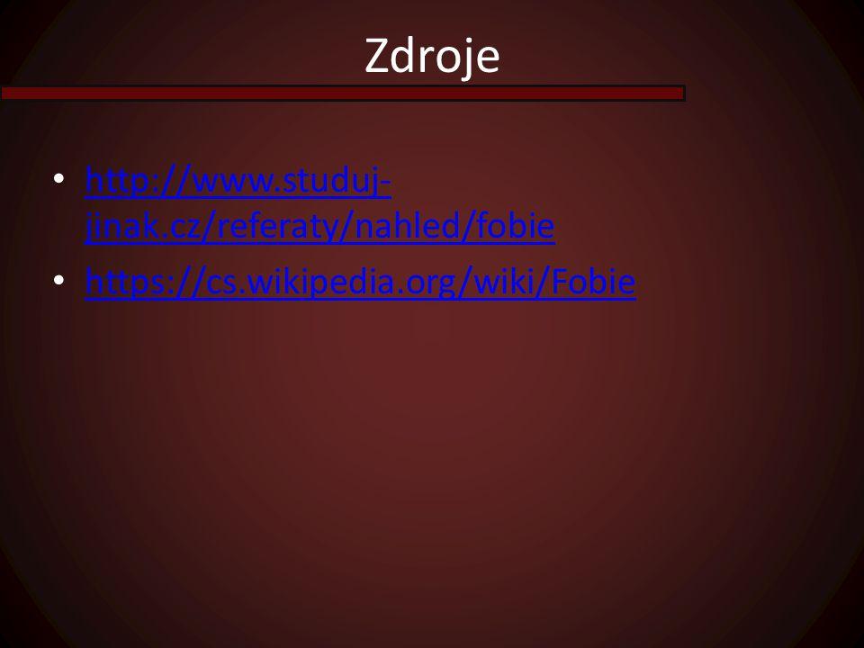 Zdroje http://www.studuj-jinak.cz/referaty/nahled/fobie