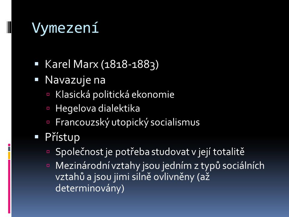 Vymezení Karel Marx (1818-1883) Navazuje na Přístup