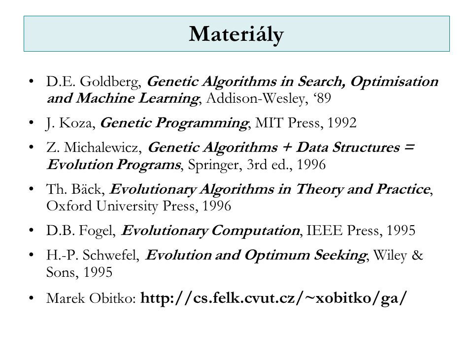 Materiály D.E. Goldberg, Genetic Algorithms in Search, Optimisation and Machine Learning, Addison-Wesley, '89.