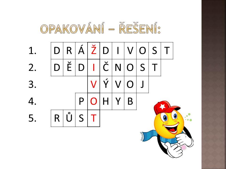 Opakování − řešení: 1. D R Á Ž I V O S T 2. Ě Č N 3. Ý J 4. P H Y B 5.