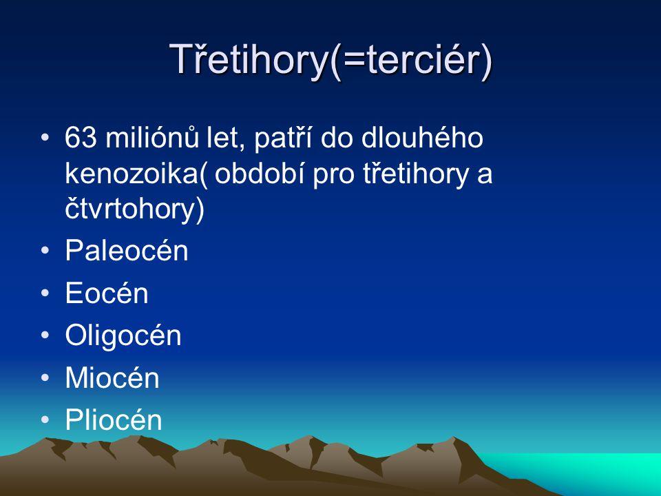 Třetihory(=terciér) 63 miliónů let, patří do dlouhého kenozoika( období pro třetihory a čtvrtohory)