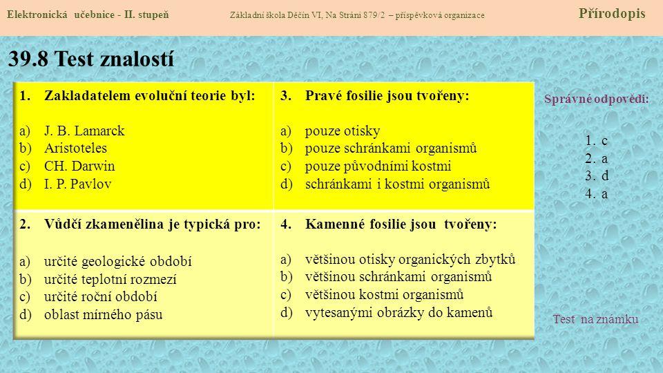 39.8 Test znalostí Zakladatelem evoluční teorie byl: J. B. Lamarck
