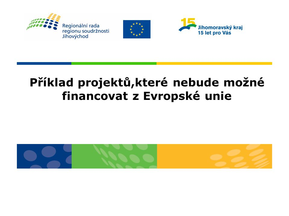 Příklad projektů,které nebude možné financovat z Evropské unie