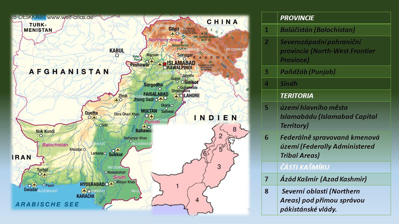PROVINCIE 1. Balúčistán (Balochistan) 2. Severozápadní pohraniční provincie (North-West Frontier Province)