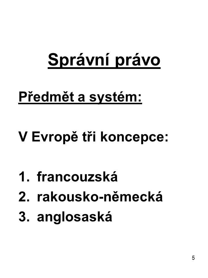 Správní právo Předmět a systém: V Evropě tři koncepce: francouzská