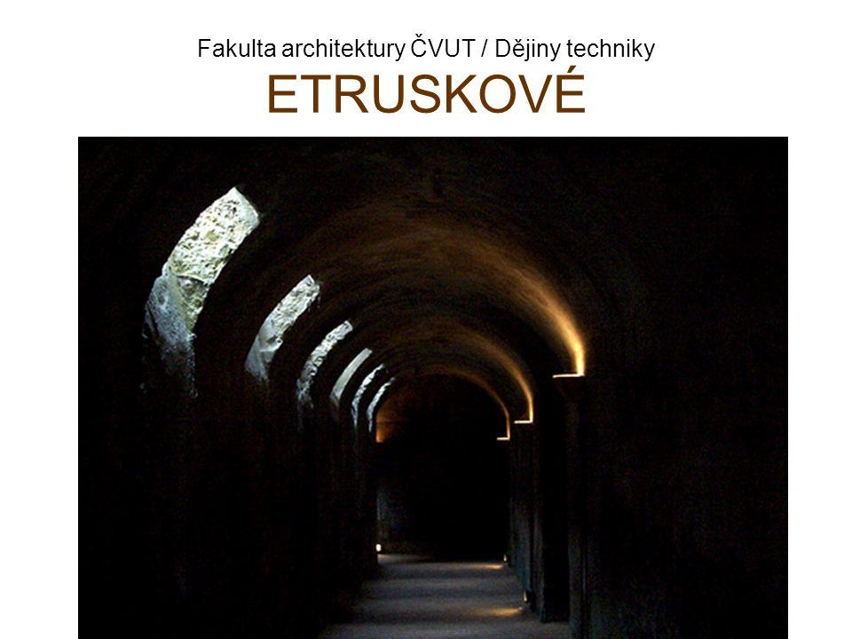 Fakulta architektury ČVUT / Dějiny techniky ETRUSKOVÉ