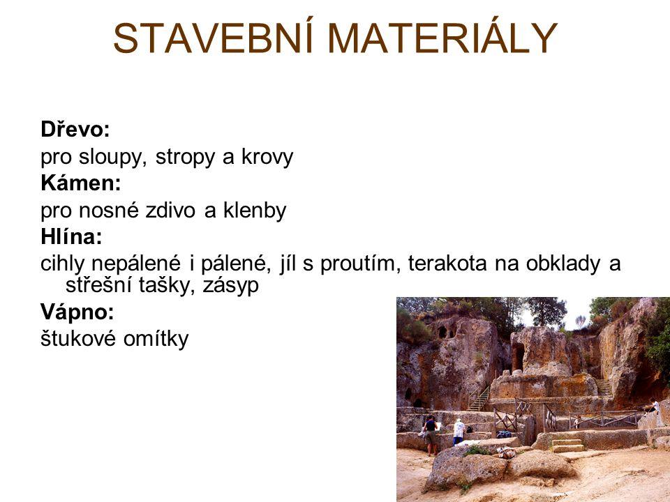 STAVEBNÍ MATERIÁLY Dřevo: pro sloupy, stropy a krovy Kámen:
