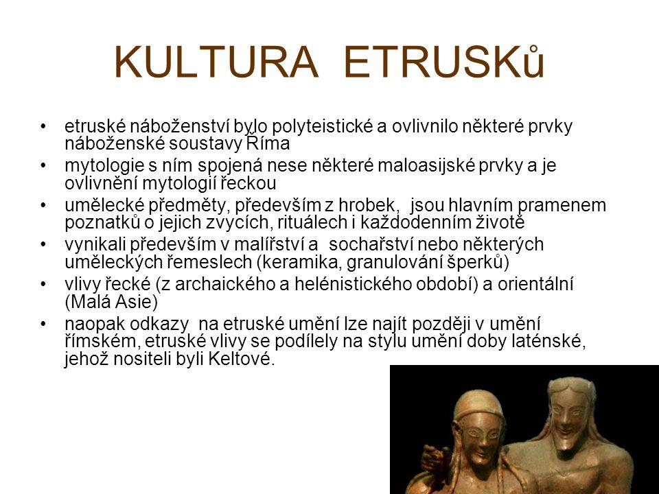 KULTURA ETRUSKů etruské náboženství bylo polyteistické a ovlivnilo některé prvky náboženské soustavy Říma.