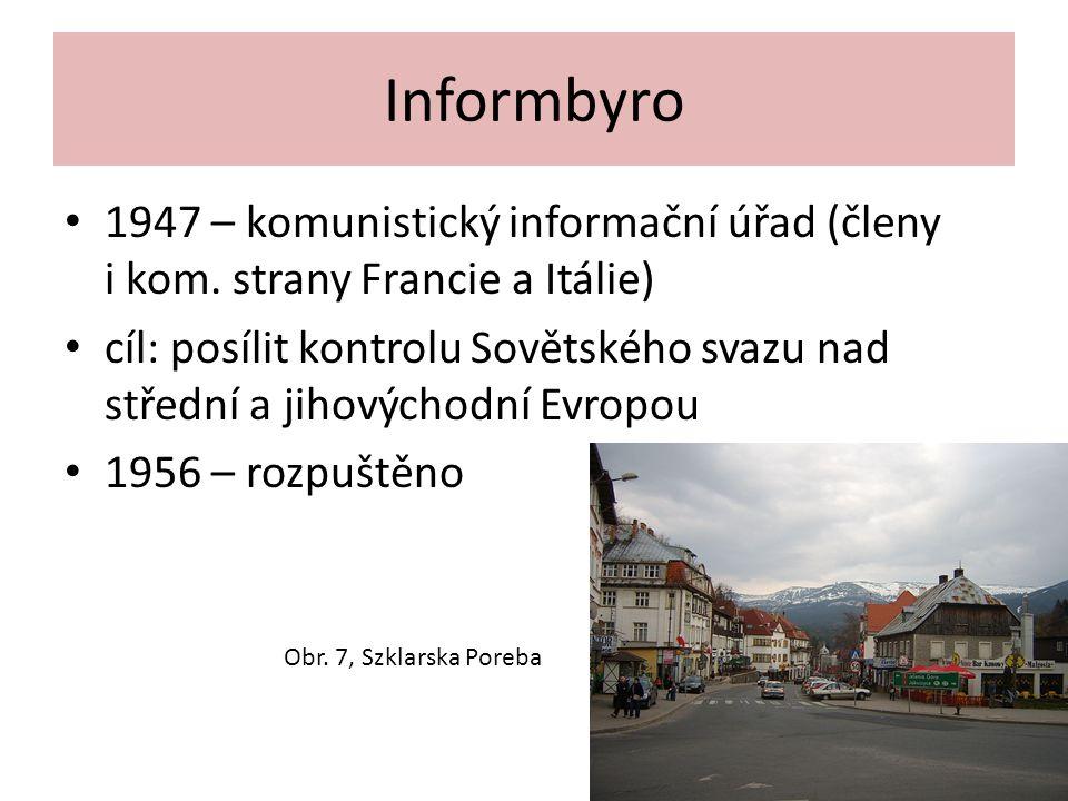 Informbyro 1947 – komunistický informační úřad (členy i kom. strany Francie a Itálie)