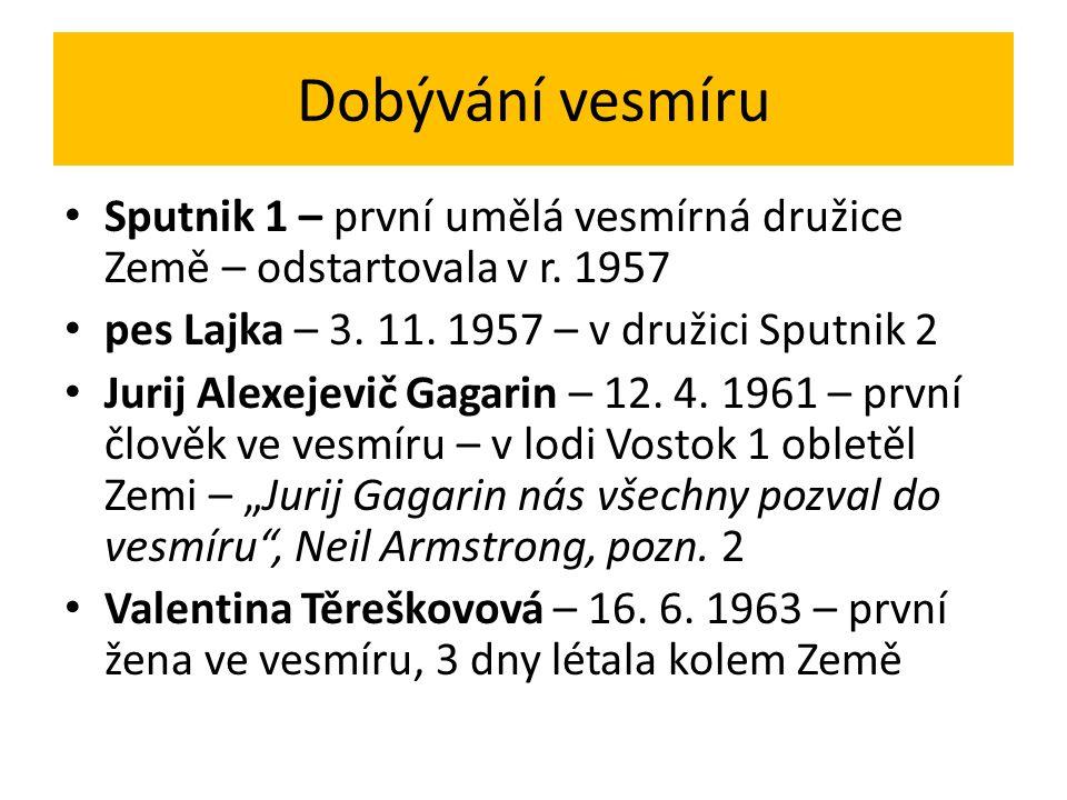 Dobývání vesmíru Sputnik 1 – první umělá vesmírná družice Země – odstartovala v r. 1957. pes Lajka – 3. 11. 1957 – v družici Sputnik 2.