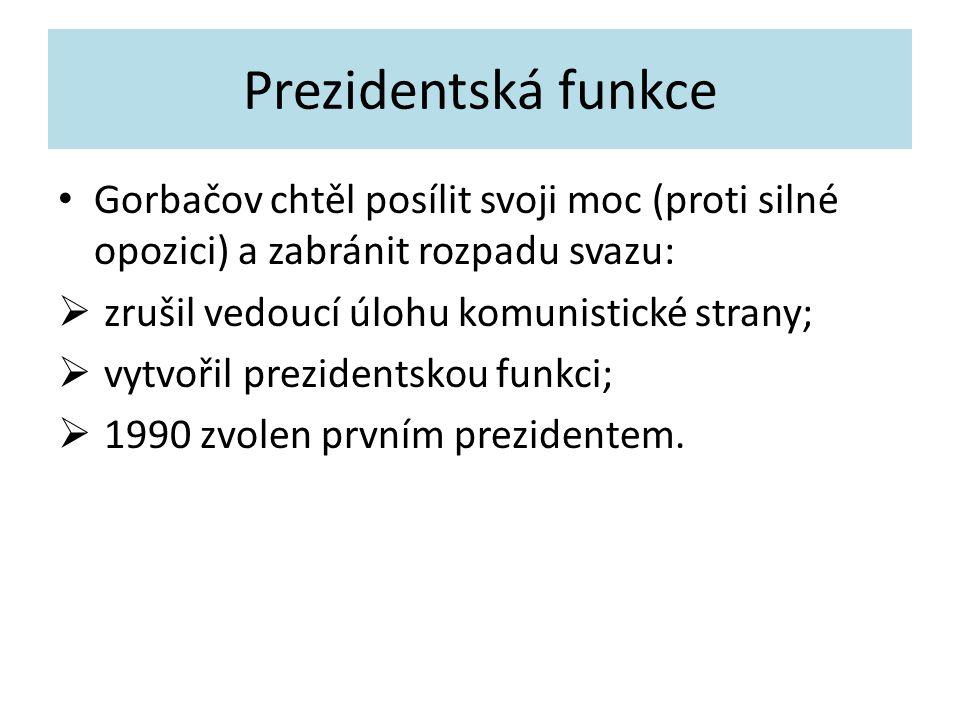 Prezidentská funkce Gorbačov chtěl posílit svoji moc (proti silné opozici) a zabránit rozpadu svazu: