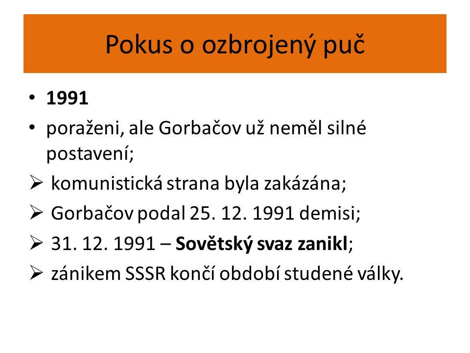 Pokus o ozbrojený puč 1991. poraženi, ale Gorbačov už neměl silné postavení; komunistická strana byla zakázána;
