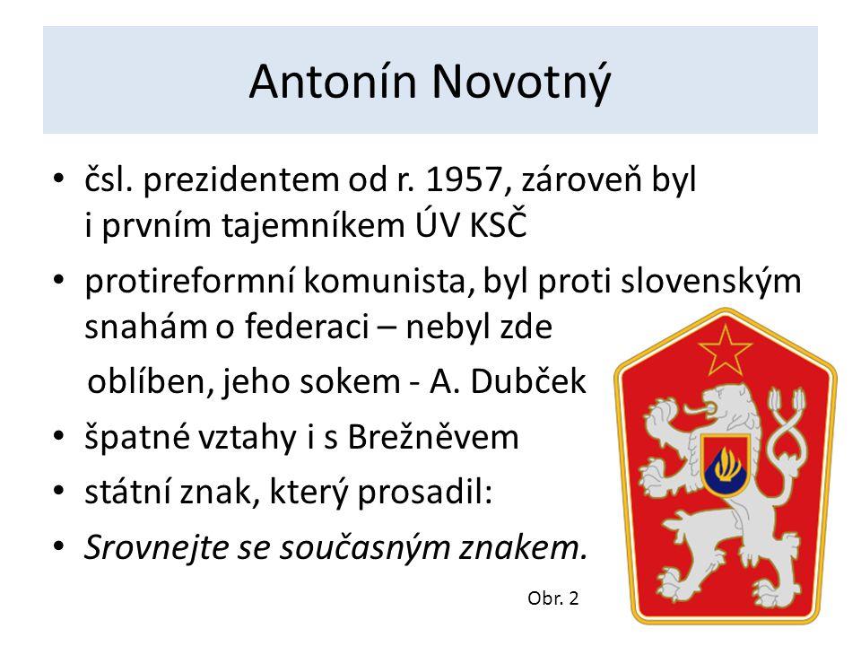 Antonín Novotný čsl. prezidentem od r. 1957, zároveň byl i prvním tajemníkem ÚV KSČ.