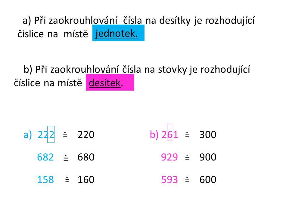a) Při zaokrouhlování čísla na desítky je rozhodující číslice na místě