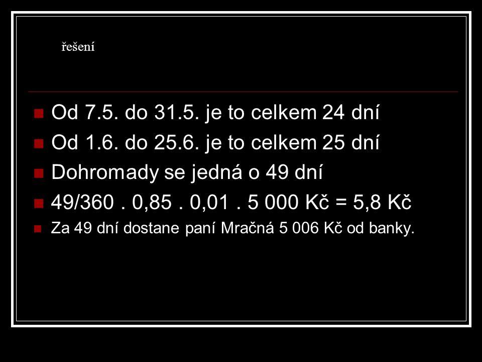 Dohromady se jedná o 49 dní 49/360 . 0,85 . 0,01 . 5 000 Kč = 5,8 Kč