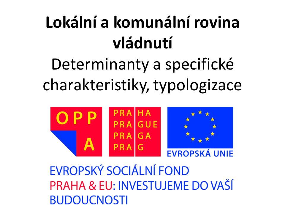 Lokální a komunální rovina vládnutí Determinanty a specifické charakteristiky, typologizace