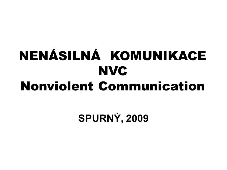 NENÁSILNÁ KOMUNIKACE NVC Nonviolent Communication