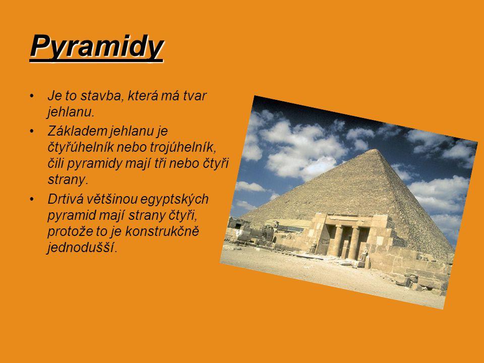 Pyramidy Je to stavba, která má tvar jehlanu.