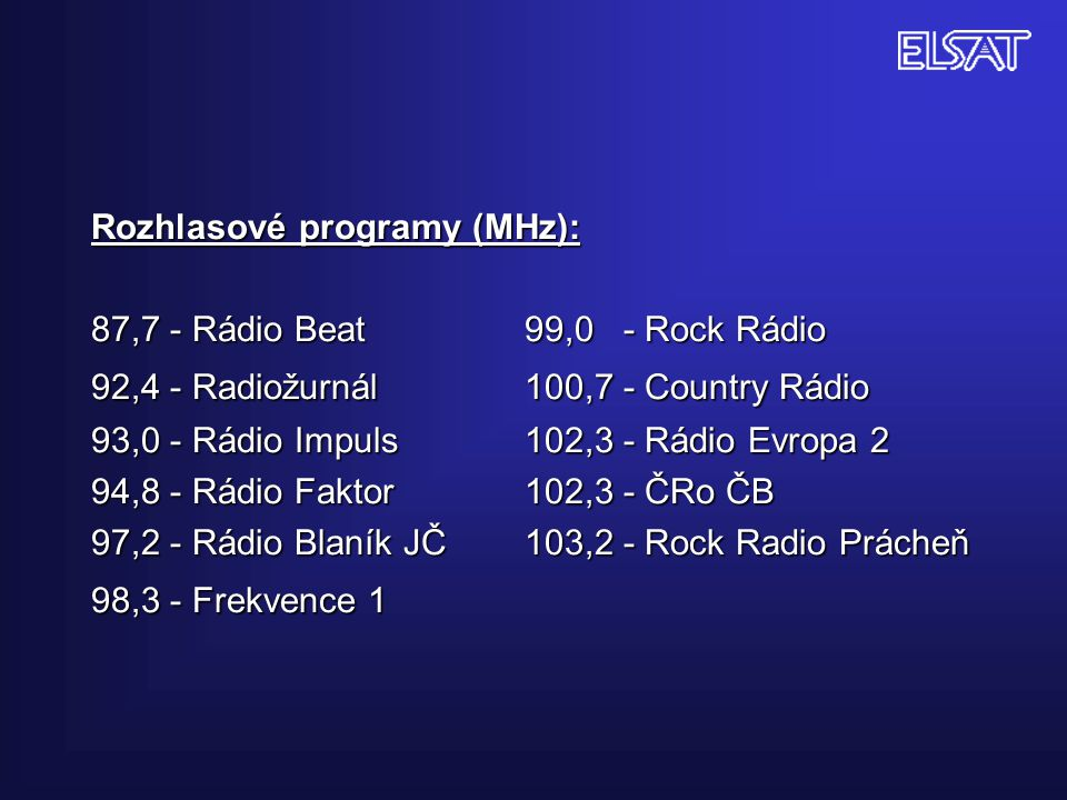 Rozhlasové programy (MHz): 87,7 - Rádio Beat. 99,0 - Rock Rádio