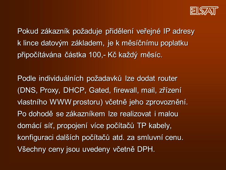 Pokud zákazník požaduje přidělení veřejné IP adresy k lince datovým základem, je k měsíčnímu poplatku připočítávána částka 100,- Kč každý měsíc.