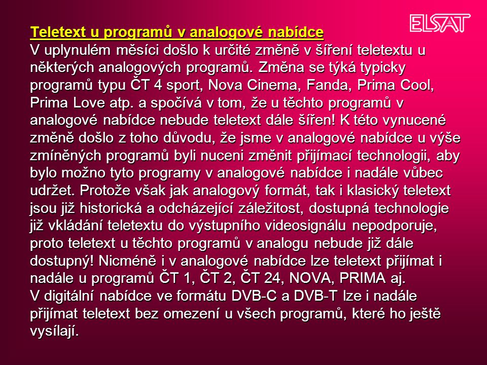 Teletext u programů v analogové nabídce V uplynulém měsíci došlo k určité změně v šíření teletextu u některých analogových programů.