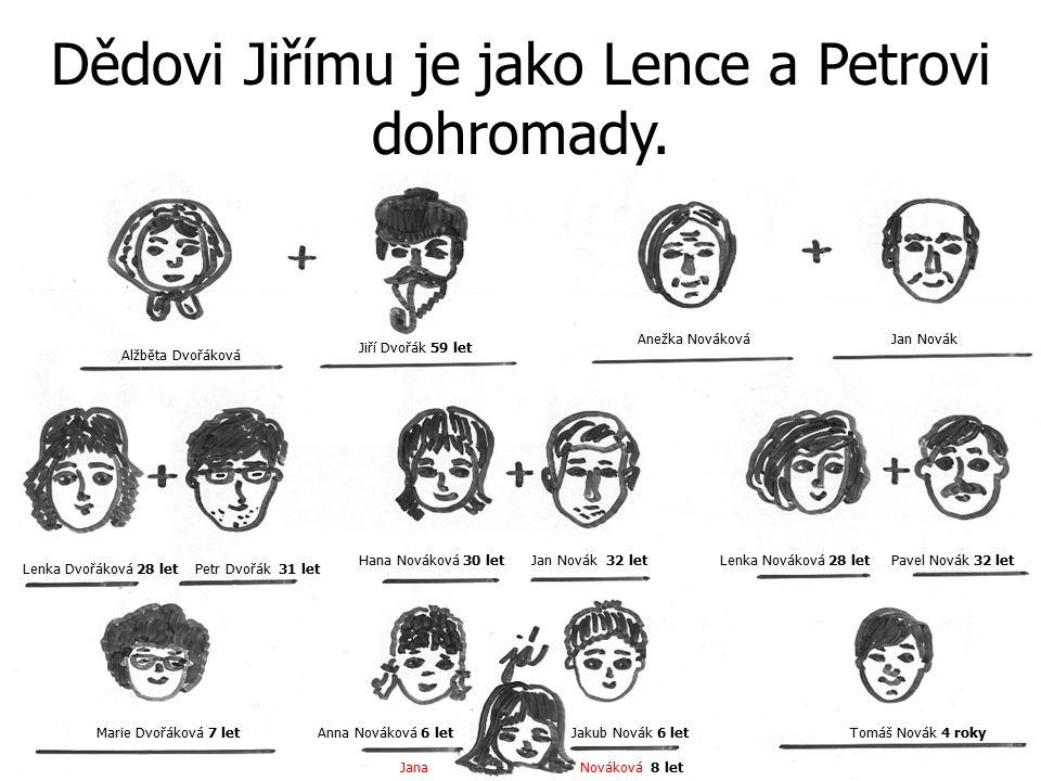 Dědovi Jiřímu je jako Lence a Petrovi dohromady.