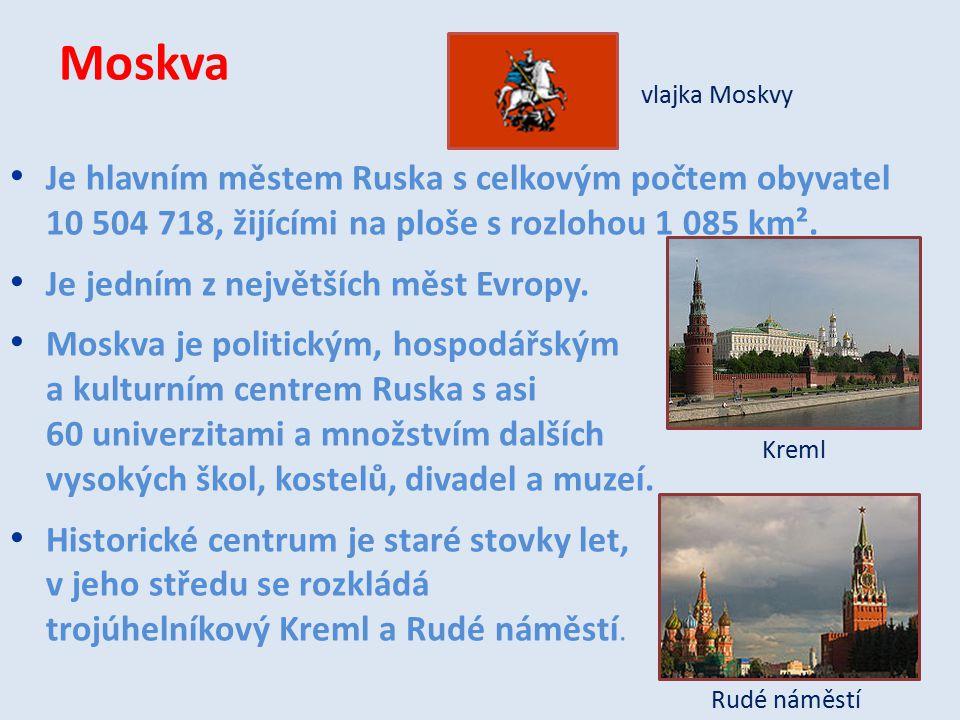 Moskva vlajka Moskvy. Je hlavním městem Ruska s celkovým počtem obyvatel 10 504 718, žijícími na ploše s rozlohou 1 085 km².